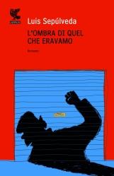 Luis Sepúlveda - L'ombra di quel che eravamo