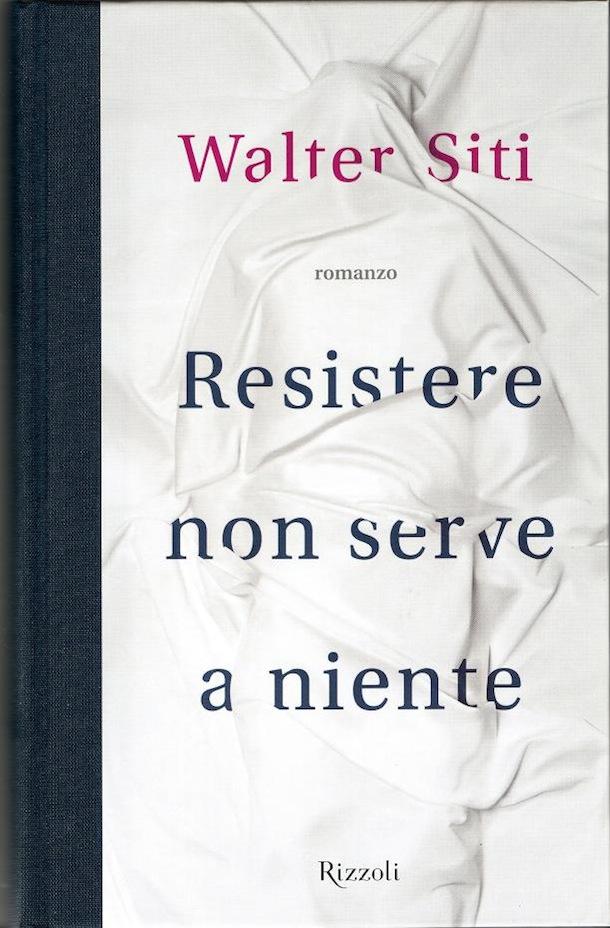 Walter Siti - Resistere non serve a niente