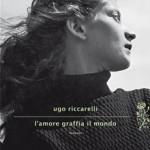 5) Ugo Riccarelli - L'amore graffia il mondo