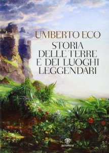 Umberto Eco - Storia delle terre e dei luoghi leggendari