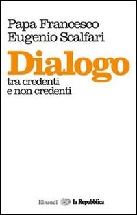 Papa Francesco, Eugenio Scalfari - Dialogo tra credenti e non credenti