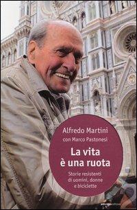Alfredo Martini, Marco Pastonesi - La vita è una ruota