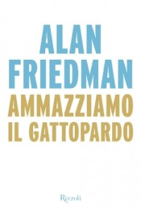 10) Alan Friedman - Ammazziamo il gattopardo
