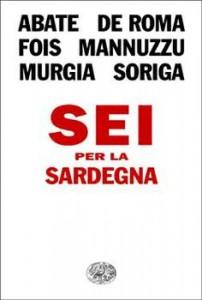 Abate, De Roma, Fois, Mannuzzi, Murgia, Soriga - Sei per la Sardegna