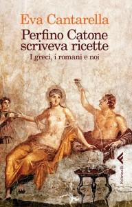 Eva Cantarella - Perfino Catone scriveva ricette