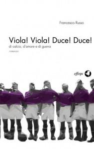 Francesco Russo - Viola! Viola! Duce! Duce!