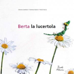 Panero Romina, Gambaro Simona, Rocca Paolo - Berta la lucertola Libreria Rinascita Sesto Fiorentino