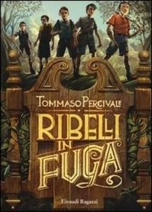 Tommaso Percivale - Ribelli in fuga Libreria Rinascita Sesto Fiorentino