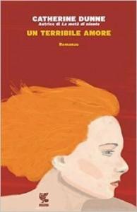 Catherine Dunne - Un terribile amore Libreria Rinascita Sesto Fiorentino