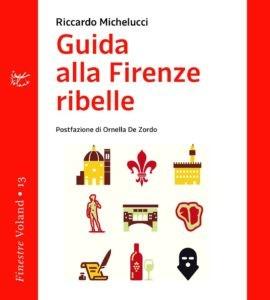 Riccardo Michelucci - Guida alla Firenze ribelle Libreria Rinascita