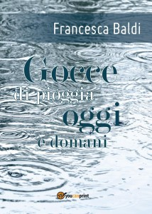 Francesca Baldi - Gocce di pioggia oggi e domani Libreria Rinascita