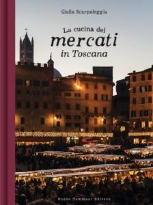 Giulia Scarpaleggia - La cucina dei mercati in Toscana Libreria Rinascita