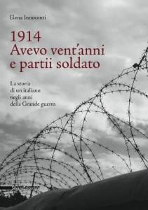 Elena Innocenti - 1914. Avevo vent'anni e partii soldato. La storia di un soldato negli anni della grande guerra Libreria Rinascita