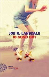 Joe R. Lansdale - Io sono Dot Libreria Rinascita Sesto Fiorentino